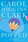 Book Cover Image. Title: Popped (Regan Reilly Series #7), Author: Carol Higgins Clark