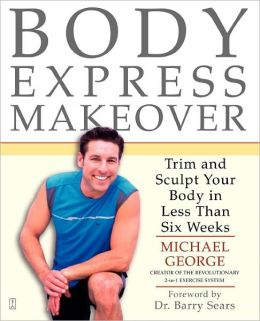Body Express Makeover: Trim and Sculpt Your Body in Less Than Six Weeks