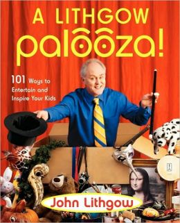 A Lithgow Palooza!: 101 Ways to Entertain and Inspire Your Kids