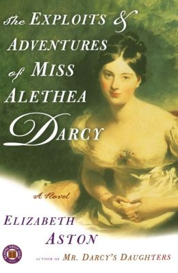 The Exploits and Adventures of Miss Alethea Darcy: A Novel
