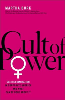 Cult of Power: Sex Discrimination in Coporate America--and What Can Be Done About It