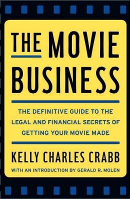 The Movie Business: The Definitive Guide to the Legal and Financial Secrets of Getting Your Movie Made