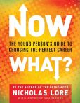 Book Cover Image. Title: Now What?:  The Young Person's Guide to Choosing the Perfect Career, Author: Nicholas Lore