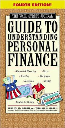 The Wall Street Journal Guide to Understanding Personal Finance: Mortgages, Banking, Taxes, Investing, Financial Planning, Credit, Paying for Tuition