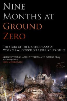 Nine Months at Ground Zero: The Story of the Brotherhood of Workers Who Took on a Job like No Other