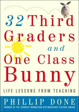 32 Third Graders and One Class Bunny: Life Lessons from Teaching Phillip Done