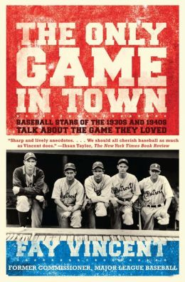 The Only Game in Town: Baseball Stars of the 1930s and 1940s Talk about the Game They Loved (The Baseball Oral History Project, Vol. 1)