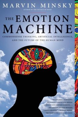 Emotion Machine: Commonsense Thinking, Artificial Intelligence, and the Future of the Human Mind