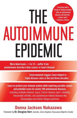 Autoimmune Epidemic: Bodies Gone Haywire in a World out of Balance -- and the Cutting-Edge Science That Promises Hope