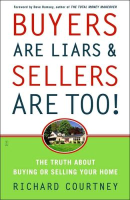 Buyers Are Liars and Sellers Are Too!: The Truth about Buying or Selling Your Home