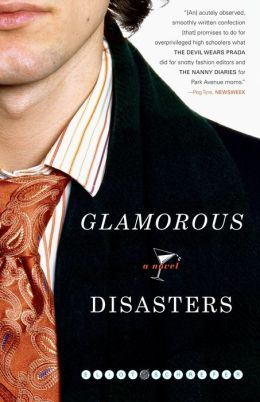 Glamorous Disasters: A Novel
