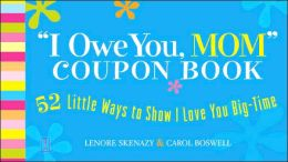 I Owe You, Mom! Coupon Book: 52 Little Ways to Show I Love You Big-Time