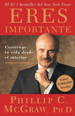 Eres Importante: Construye tu vida desde el interior (Self Matters: Creating Your Life From the Inside Out)