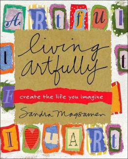 Living Artfully: Create the Life You Imagine