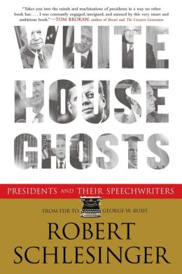 White House Ghosts: Presidents and Their Speechwriters