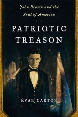 Patriotic Treason: John Brown and the Soul of America