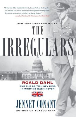 The Irregulars: Roald Dahl and the British Spy Ring in Wartime Washington