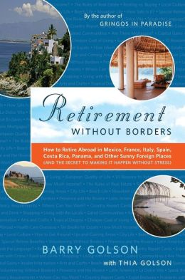 Retirement Without Borders: How to Retire Abroad in Mexico, France, Italy, Spain, Costa Rica, Panama, and Other Sunny Foreign Places (And the Secret to Making it Happen Without Stress)
