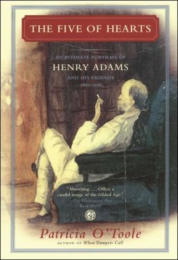The Five of Hearts: An Intimate Portrait of Henry Adams and His Friends, 1880-1918