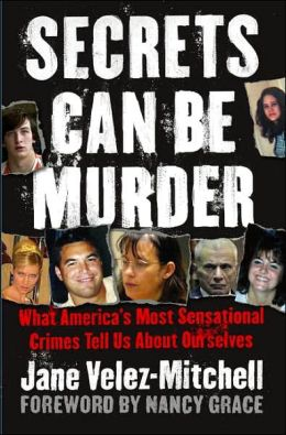 Secrets Can Be Murder: What America's Most Sensational Crimes Tell Us about Ourselves