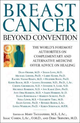 Breast Cancer: Beyond Convention: The World's Foremost Authorities on Complementary and Alternative Medicine Offer Advice on Healing
