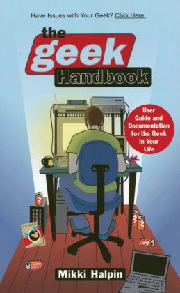 The Geek Handbook: User Guide and Documentation for the Geek in Your Life