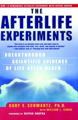 Afterlife Experiments: Breakthrough Scientific Evidence of Life after Death