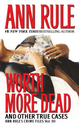 Worth More Dead and Other True Cases (Ann Rule's Crime Files Series #10)