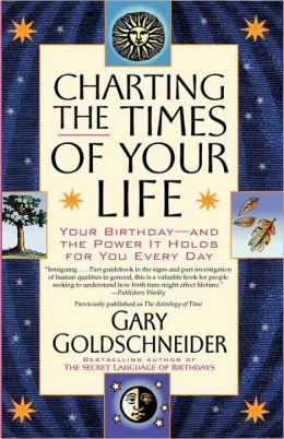 Charting the Times of Your Life: Your Birthday - And the Power It Holds for You Every Day