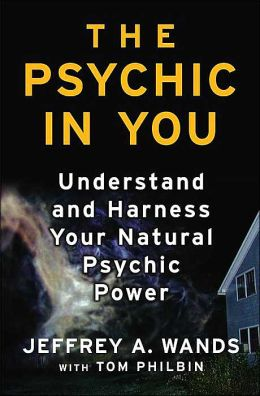The Psychic in You: Understand and Harness Your Natural Psychic Power