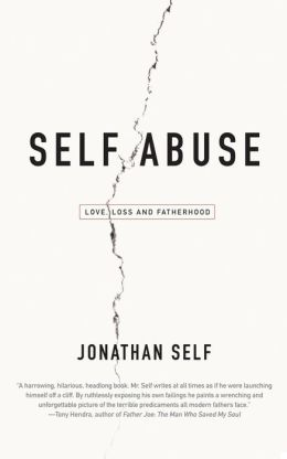 Self Abuse: Love, Loss and Fatherhood