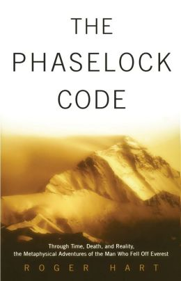 The Phaselock Code: Through Time, Death and Reality: The Metaphysical Adventures of the Man Who Fell Off Everest