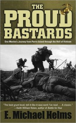 Proud Bastards: One Marine's Journey from Parris Island through the Hell of Vietnam