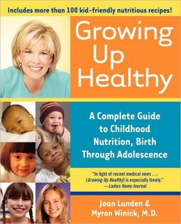 Growing Up Healthy: A Complete Guide to Childhood Nutrition, Birth Through Adolescence