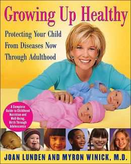 Growing Up Healthy: Protecting Your Child from Diseases Now Through Adulthood: A Complete Guide to Childhood Nutrition and Well-Being, Birth Through Adolescence