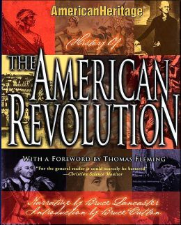 The American Heritage History of the American Revolution