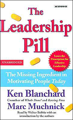 The Leadership Pill: The Missing Ingredient in Motivating People Today