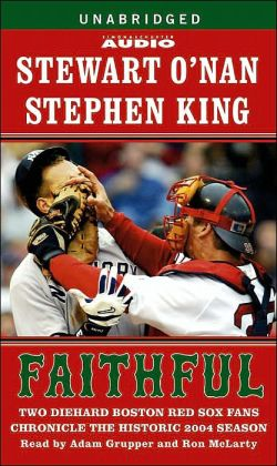 Faithful: Two Die-Hard Boston Red Sox Fans Chronicle the 2004 Season