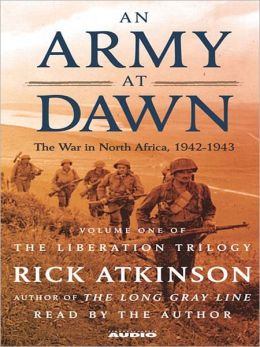 An Army at Dawn: The War in North Africa, 1942-1943: The Liberation Trilogy, Book 1