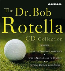 The Dr. Bob Rotella CD Collection: Golf is a Game of Confidence / Golf is Not a Game of Perfect / Putting Out of Your Mind / The Golf of Your Dreams