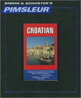 Croatian, Comprehensive: Learn to Speak and Understand Croatian with Pimsleur Language Programs