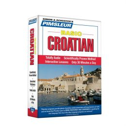 Croatian, Basic: Learn to Speak and Understand Croatian with Pimsleur Language Programs
