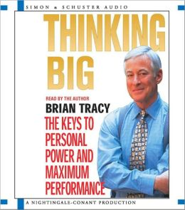 Thinking Big: The Keys to Personal Power and Maximum Performance