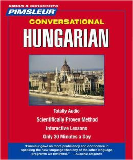 Conversational Hungarian: Learn to Speak and Understand Hungarian with Pimsleur Language Programs