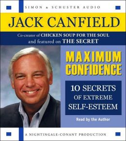 Maximum Confidence: Ten Secrets of Extreme Self-Esteem