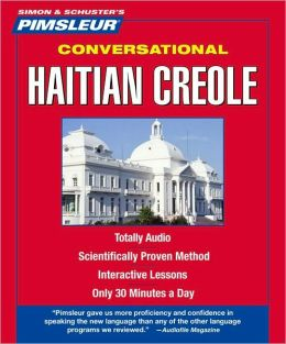 Haitian Creole, Conversational: Learn to Speak and Understand Haitian Creole with Pimsleur Language Programs