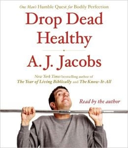 Drop Dead Healthy: One Man's Humble Quest for Bodily Perfection