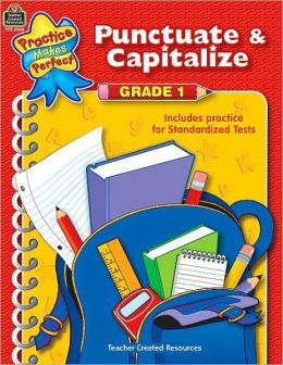 Punctuate and Capitalize, Grade 1 (Practice Makes Perfect Series)