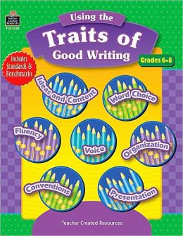 Using the Traits of Good Writing: Grades 6 -8
