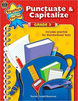 Punctuate and Capitalize, Grade 3 (Practice Makes Perfect Series): Includes Practice for Standardized Tests